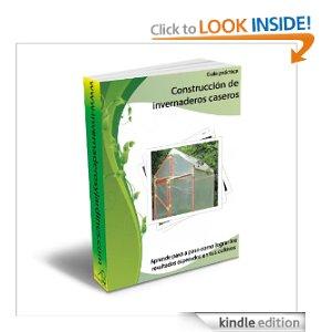 Guía práctica, Construcción de invernaderos caseros (Spanish Edition)